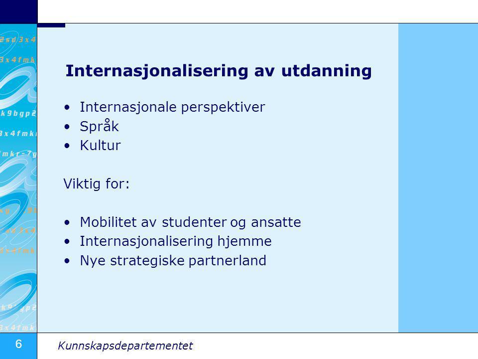 6 Kunnskapsdepartementet Internasjonalisering av utdanning •Internasjonale perspektiver •Språk •Kultur Viktig for: •Mobilitet av studenter og ansatte