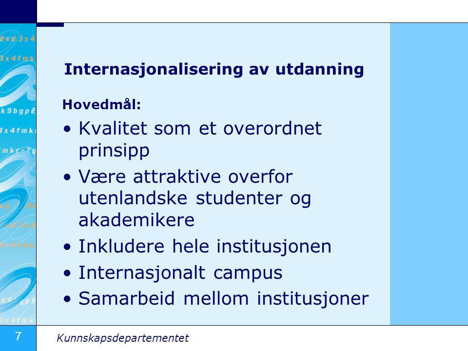 7 Kunnskapsdepartementet Internasjonalisering av utdanning Hovedmål: •Kvalitet som et overordnet prinsipp •Være attraktive overfor utenlandske student