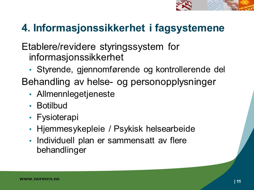 www.normen.no | 11 4. Informasjonssikkerhet i fagsystemene Etablere/revidere styringssystem for informasjonssikkerhet • Styrende, gjennomførende og ko