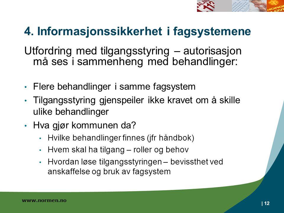www.normen.no | 12 4. Informasjonssikkerhet i fagsystemene Utfordring med tilgangsstyring – autorisasjon må ses i sammenheng med behandlinger: • Flere