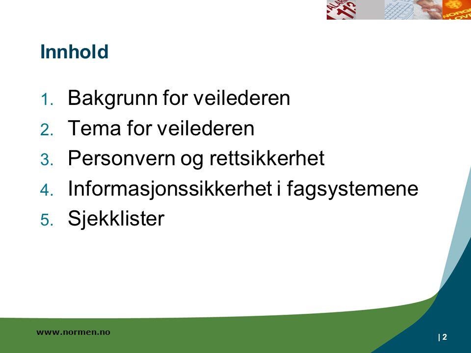www.normen.no | 2 Innhold 1. Bakgrunn for veilederen 2. Tema for veilederen 3. Personvern og rettsikkerhet 4. Informasjonssikkerhet i fagsystemene 5.