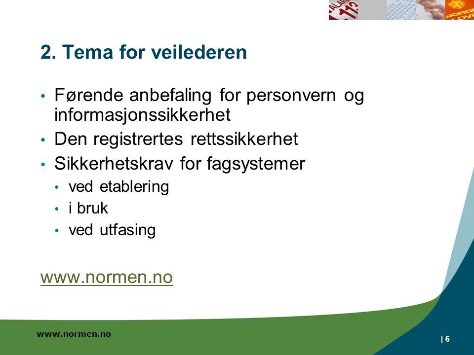 www.normen.no | 6 2. Tema for veilederen • Førende anbefaling for personvern og informasjonssikkerhet • Den registrertes rettssikkerhet • Sikkerhetskr