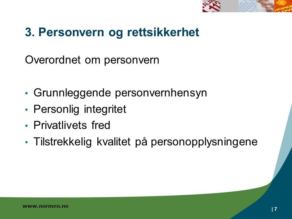 | 7 3. Personvern og rettsikkerhet Overordnet om personvern • Grunnleggende personvernhensyn • Personlig integritet • Privatlivets fred • Tilstrekkeli