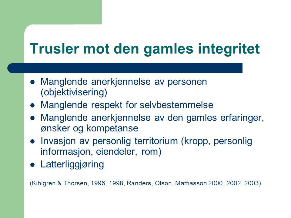 Trusler mot den gamles integritet  Manglende anerkjennelse av personen (objektivisering)  Manglende respekt for selvbestemmelse  Manglende anerkjen