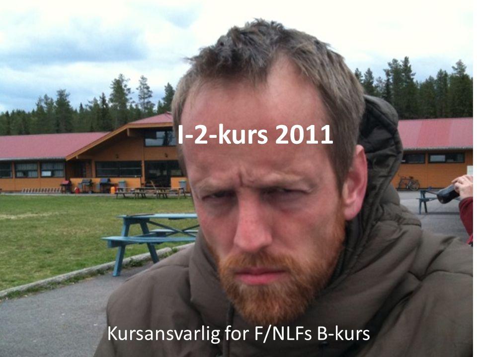 I-2-kurs 2011 Kursansvarlig for F/NLFs B-kurs