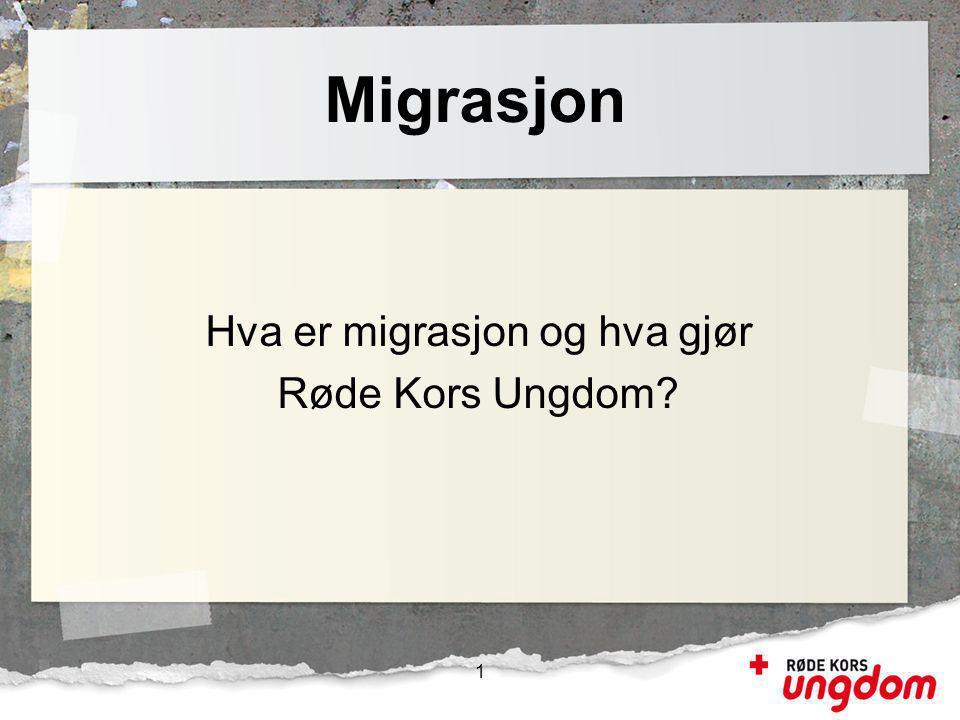 Migrasjon Hva er migrasjon og hva gjør Røde Kors Ungdom? 1
