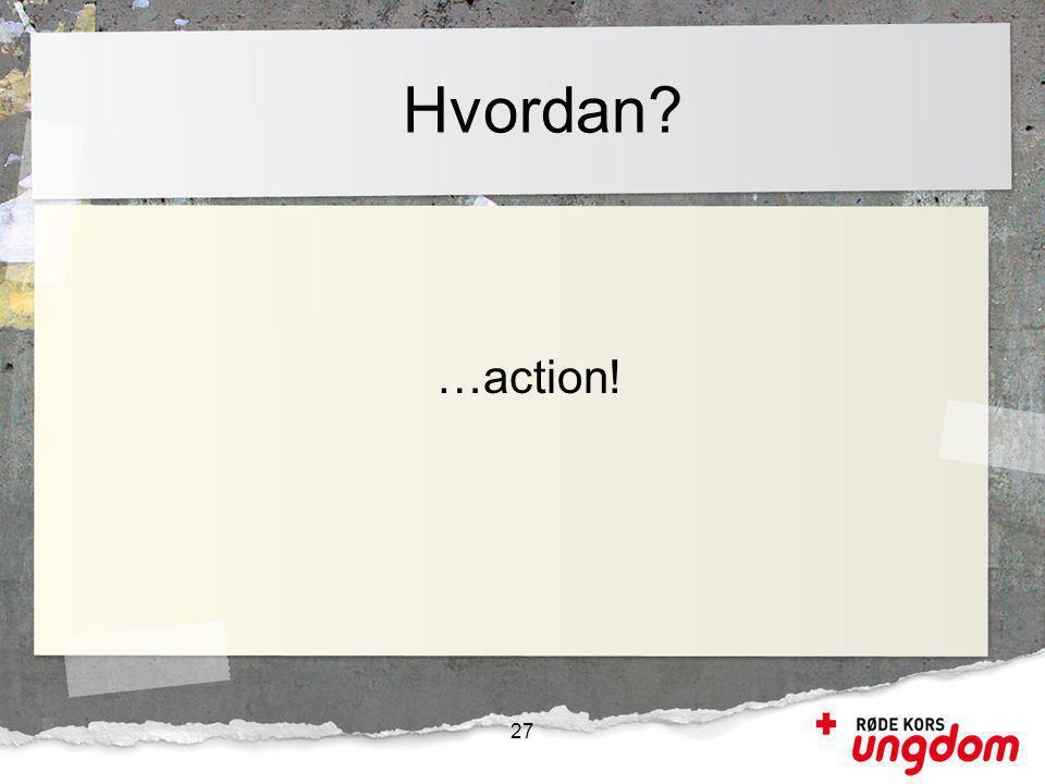 Hvordan? …action! 27