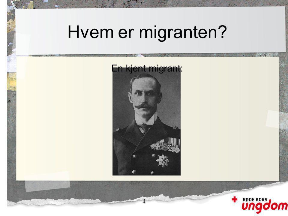 Hvem er migranten? 4 En kjent migrant: