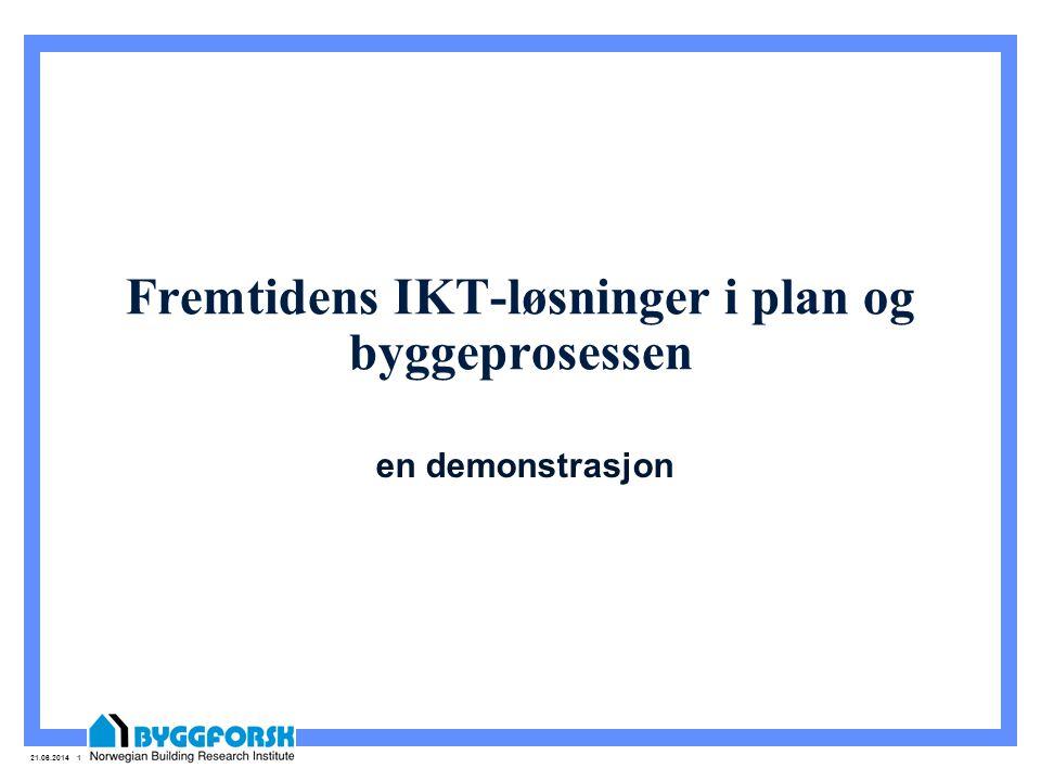 21.06.2014 1 Fremtidens IKT-løsninger i plan og byggeprosessen en demonstrasjon