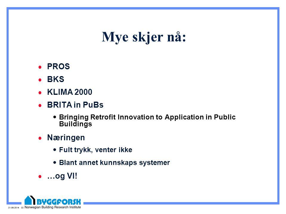 21.06.2014 22 Mye skjer nå:  PROS  BKS  KLIMA 2000  BRITA in PuBs  Bringing Retrofit Innovation to Application in Public Buildings  Næringen  F