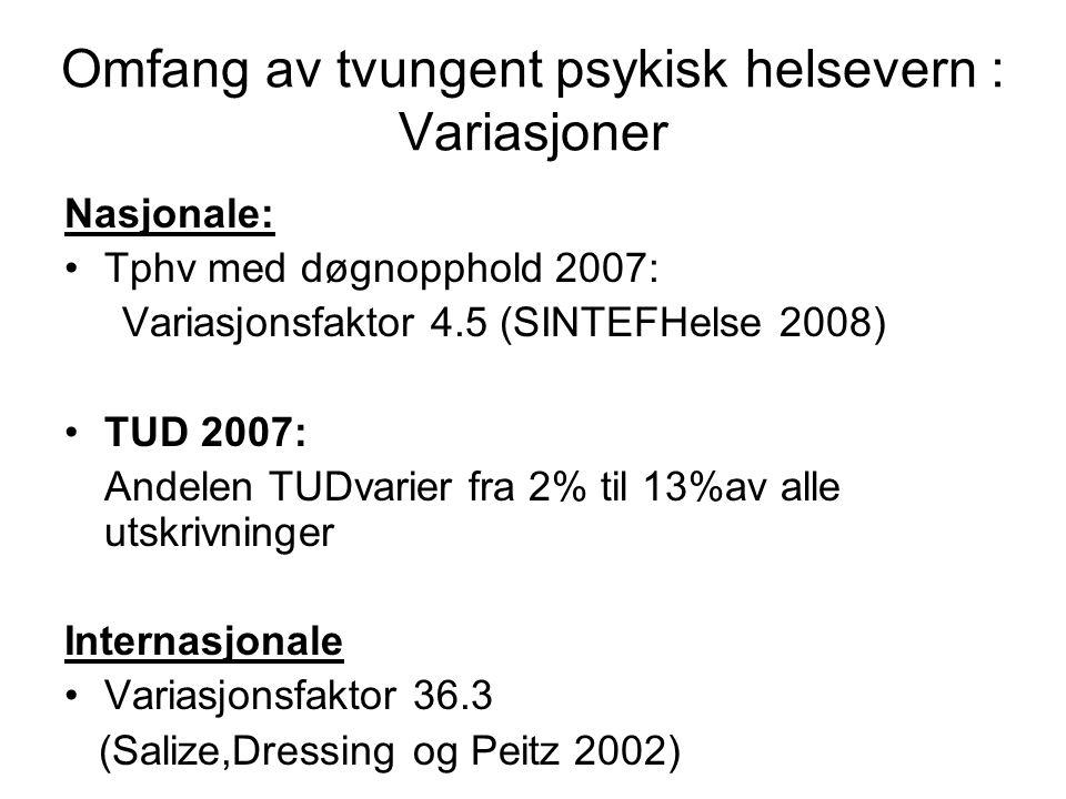 Omfang av tvungent psykisk helsevern : Variasjoner Nasjonale: •Tphv med døgnopphold 2007: Variasjonsfaktor 4.5 (SINTEFHelse 2008) •TUD 2007: Andelen T