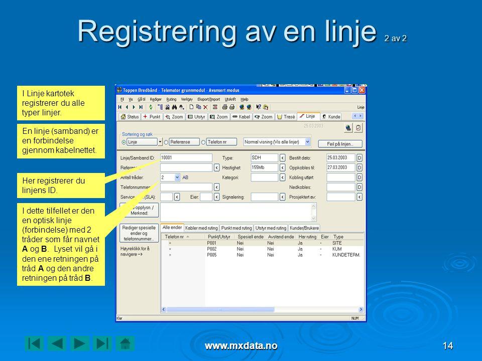 www.mxdata.no14 Registrering av en linje 2 av 2 Her registrerer du linjens ID. En linje (samband) er en forbindelse gjennom kabelnettet. I dette tilfe