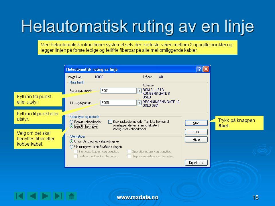 www.mxdata.no15 Helautomatisk ruting av en linje Fyll inn fra punkt eller utstyr. Fyll inn til punkt eller utstyr. Velg om det skal benyttes fiber ell
