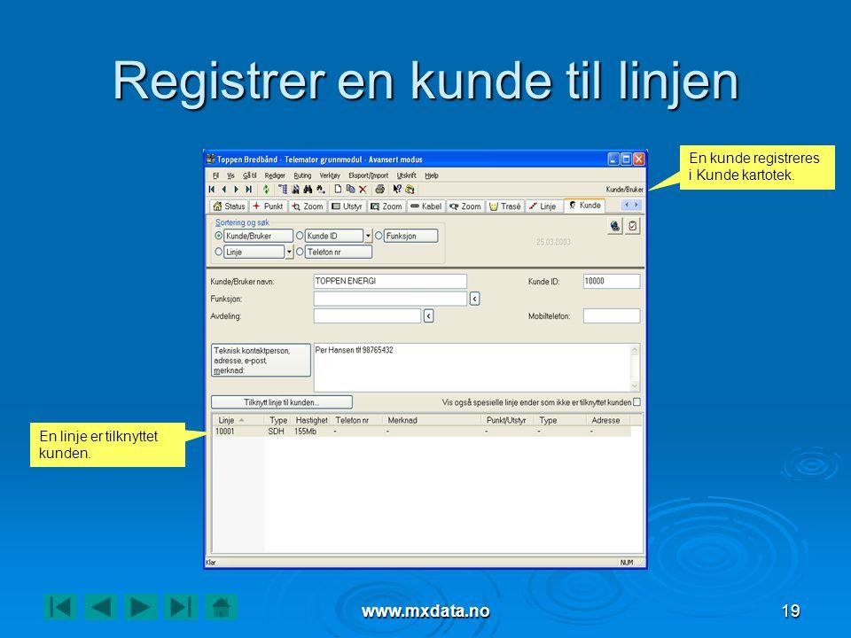 www.mxdata.no19 Registrer en kunde til linjen En kunde registreres i Kunde kartotek. En linje er tilknyttet kunden.