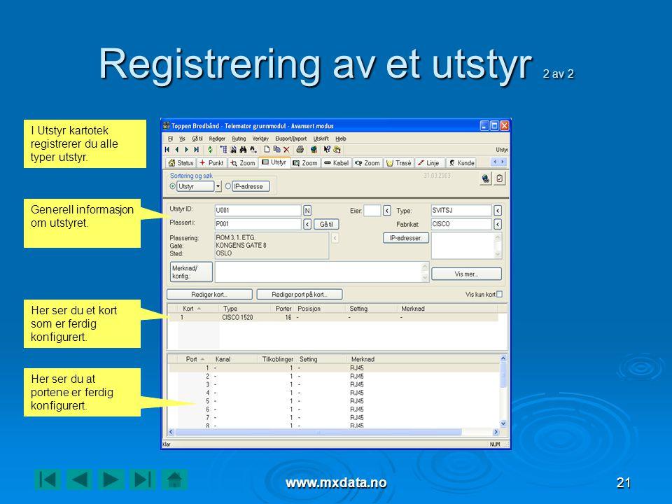 www.mxdata.no21 Registrering av et utstyr 2 av 2 Her ser du at portene er ferdig konfigurert. Her ser du et kort som er ferdig konfigurert. Generell i