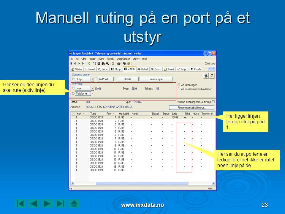 www.mxdata.no23 Manuell ruting på en port på et utstyr Her ligger linjen ferdig rutet på port 1. Her ser du at portene er ledige fordi det ikke er rut