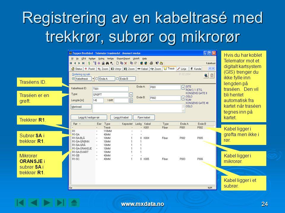 www.mxdata.no24 Registrering av en kabeltrasé med trekkrør, subrør og mikrorør Trekkrør R1. Traséens ID. Traséen er en grøft. Kabel ligger i grøfta me
