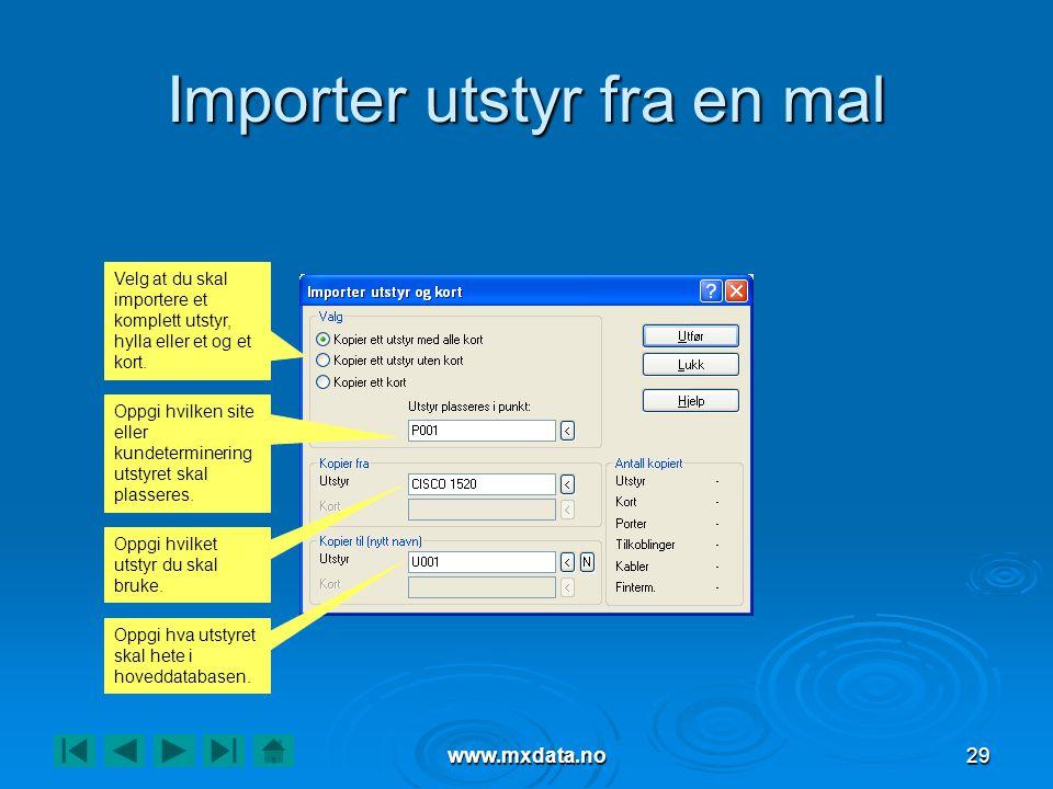 www.mxdata.no29 Importer utstyr fra en mal Velg at du skal importere et komplett utstyr, hylla eller et og et kort. Oppgi hvilken site eller kundeterm