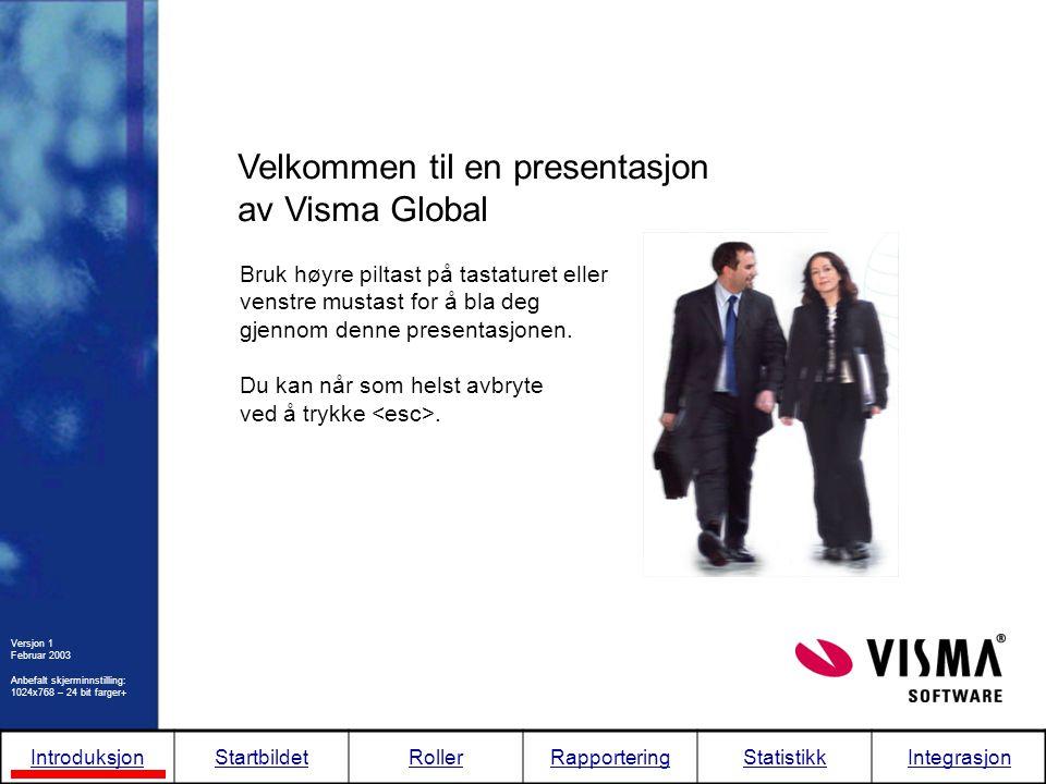 Velkommen til en presentasjon av Visma Global Bruk høyre piltast på tastaturet eller venstre mustast for å bla deg gjennom denne presentasjonen. Du ka