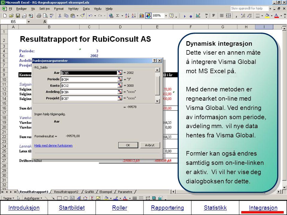Dynamisk integrasjon Dette viser en annen måte å integrere Visma Global mot MS Excel på. Med denne metoden er regnearket on-line med Visma Global. Ved
