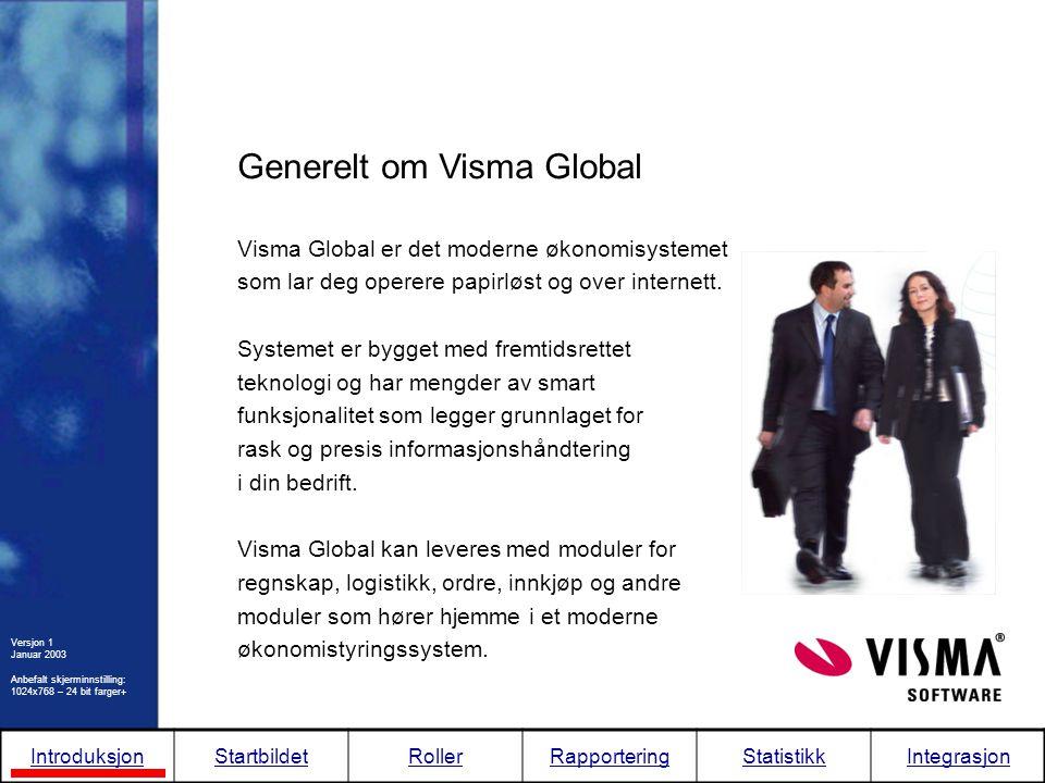 Generelt om Visma Global Visma Global er det moderne økonomisystemet som lar deg operere papirløst og over internett. Systemet er bygget med fremtidsr