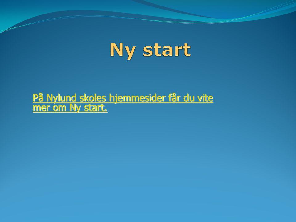 På Nylund skoles hjemmesider får du vite mer om Ny start. På Nylund skoles hjemmesider får du vite mer om Ny start.