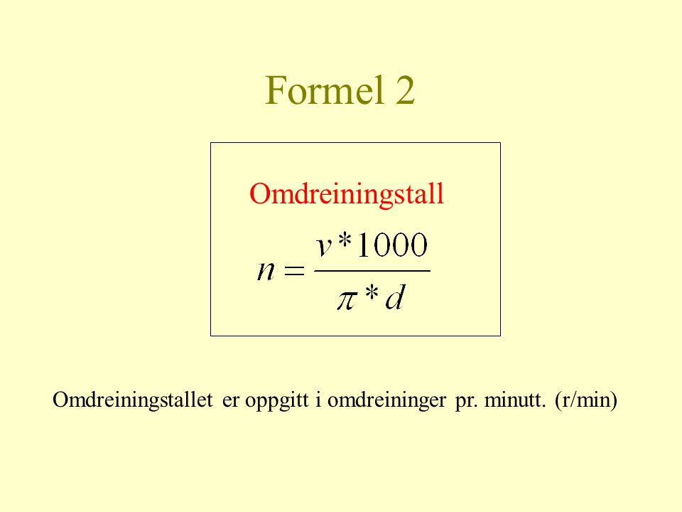 Formel 2 Omdreiningstallet er oppgitt i omdreininger pr. minutt. (r/min) Omdreiningstall