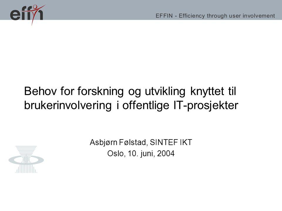 Behov for forskning og utvikling knyttet til brukerinvolvering i offentlige IT-prosjekter Asbjørn Følstad, SINTEF IKT Oslo, 10.