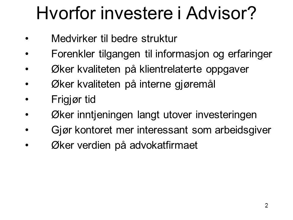 2 Hvorfor investere i Advisor? •Medvirker til bedre struktur •Forenkler tilgangen til informasjon og erfaringer •Øker kvaliteten på klientrelaterte op