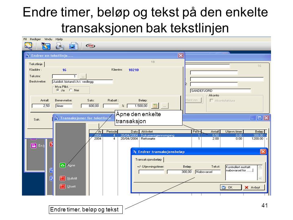41 Endre timer, beløp og tekst på den enkelte transaksjonen bak tekstlinjen Endre timer, beløp og tekst Åpne den enkelte transaksjon