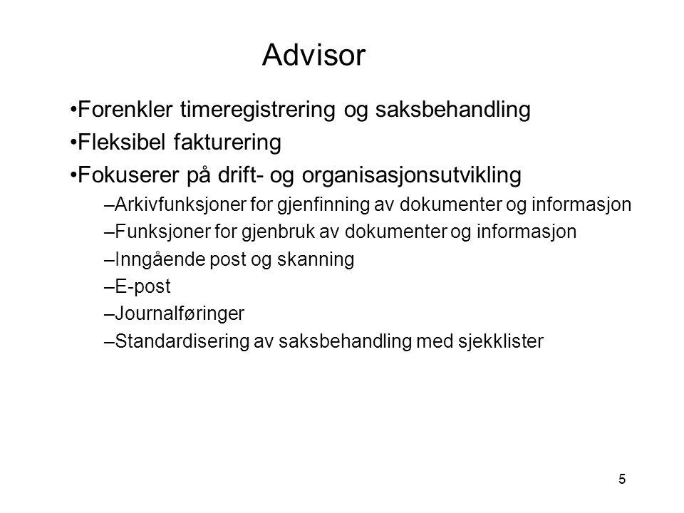 5 Advisor •Forenkler timeregistrering og saksbehandling •Fleksibel fakturering •Fokuserer på drift- og organisasjonsutvikling –Arkivfunksjoner for gje