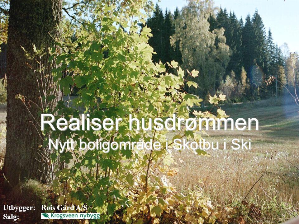 Realiser husdrømmen Nytt boligområde i Skotbu i Ski Utbygger: Røis Gård A/S Salg: