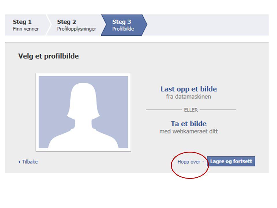 • Du er nå registrert som bruker på Facebook og kan starte med å bli kjent med systemet • Du er logget inn og kan søke etter venner som muligens er på Facebook • Du kan sette inn et profilbilde • Kanskje du vil legge inn litt informasjon om deg selv, men ikke vær for raus med den – i alle fall ikke i starten