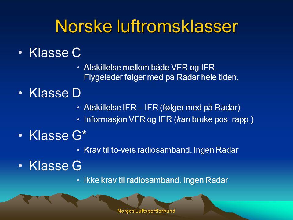 Norges Luftsportforbund Norske luftromsklasser •Klasse C •Atskillelse mellom både VFR og IFR. Flygeleder følger med på Radar hele tiden. •Klasse D •At