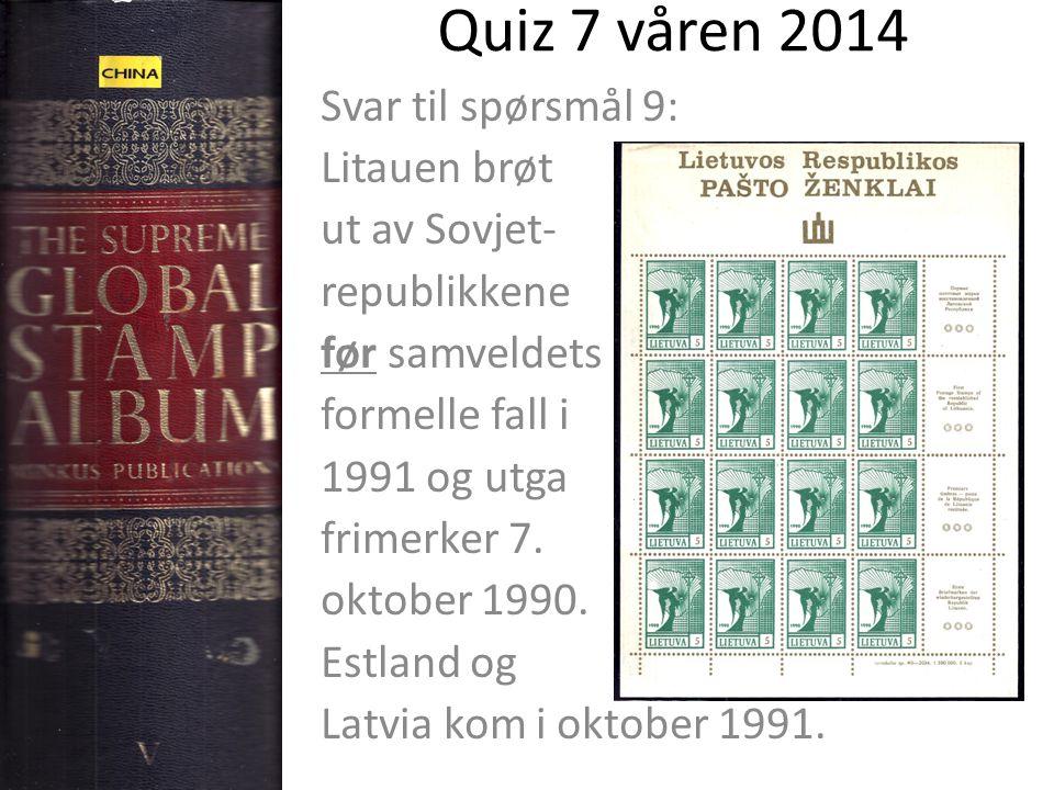 Quiz 7 våren 2014 Svar til spørsmål 9: Litauen brøt ut av Sovjet- republikkene før samveldets formelle fall i 1991 og utga frimerker 7. oktober 1990.
