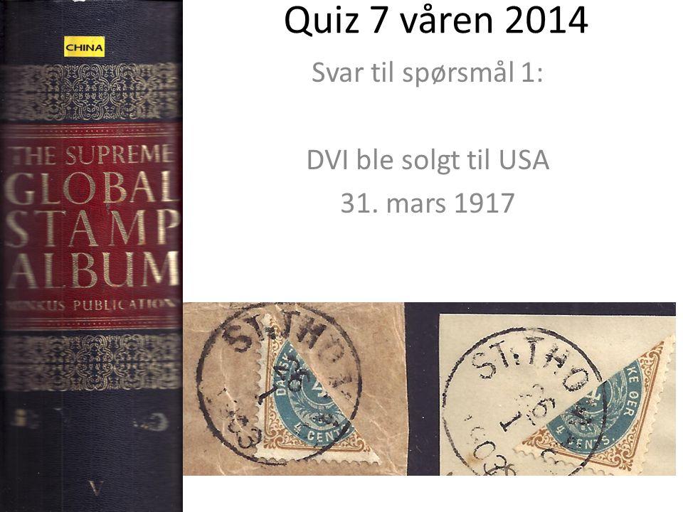 Quiz 7 våren 2014 Svar til spørsmål 1: DVI ble solgt til USA 31. mars 1917
