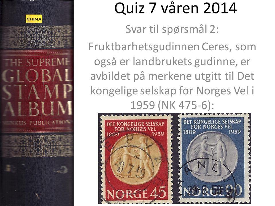 Quiz 7 våren 2014 Svar til spørsmål 2: Fruktbarhetsgudinnen Ceres, som også er landbrukets gudinne, er avbildet på merkene utgitt til Det kongelige se
