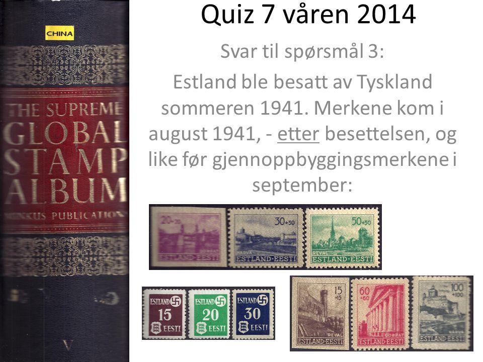 Quiz 7 våren 2014 Svar til spørsmål 3: Estland ble besatt av Tyskland sommeren 1941. Merkene kom i august 1941, - etter besettelsen, og like før gjenn