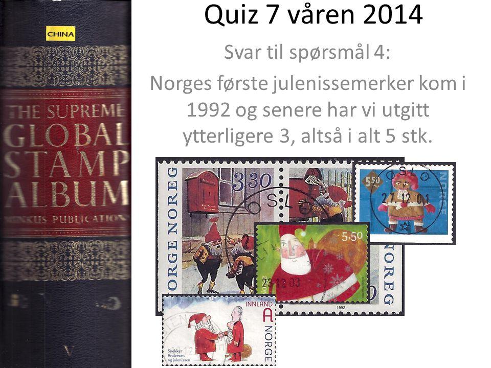Quiz 7 våren 2014 Svar til spørsmål 4: Norges første julenissemerker kom i 1992 og senere har vi utgitt ytterligere 3, altså i alt 5 stk.