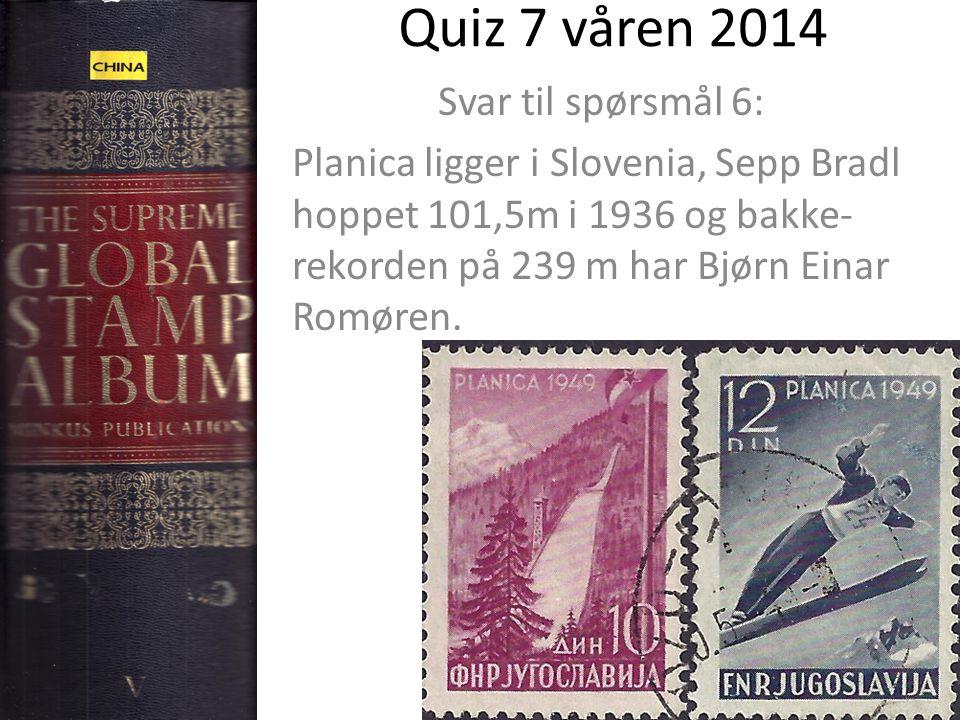 Quiz 7 våren 2014 Svar til spørsmål 6: Planica ligger i Slovenia, Sepp Bradl hoppet 101,5m i 1936 og bakke- rekorden på 239 m har Bjørn Einar Romøren.