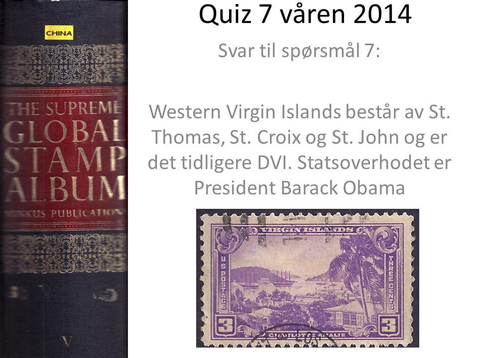Quiz 7 våren 2014 Svar til spørsmål 7: Western Virgin Islands består av St. Thomas, St. Croix og St. John og er det tidligere DVI. Statsoverhodet er P