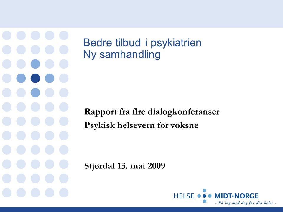 Bedre tilbud i psykiatrien Ny samhandling Rapport fra fire dialogkonferanser Psykisk helsevern for voksne Stjørdal 13.