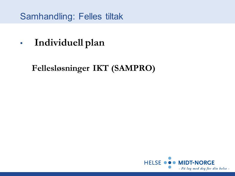 Samhandling: Felles tiltak • Individuell plan Fellesløsninger IKT (SAMPRO)