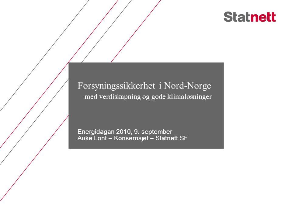 Forsyningssikkerhet i Nord-Norge - med verdiskapning og gode klimaløsninger Energidagan 2010, 9. september Auke Lont – Konsernsjef – Statnett SF