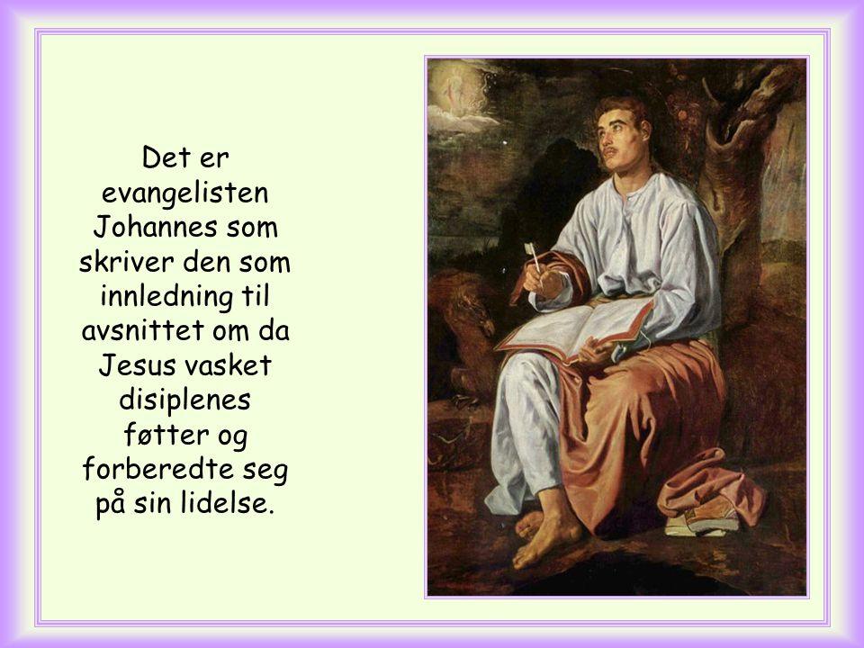 Det er evangelisten Johannes som skriver den som innledning til avsnittet om da Jesus vasket disiplenes føtter og forberedte seg på sin lidelse.