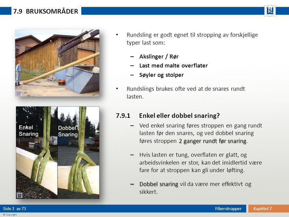 Kapittel 7Fiberstropper Side 3 av 73 © Copyright • Rundsling er godt egnet til stropping av forskjellige typer last som: – Akslinger / Rør – Last med
