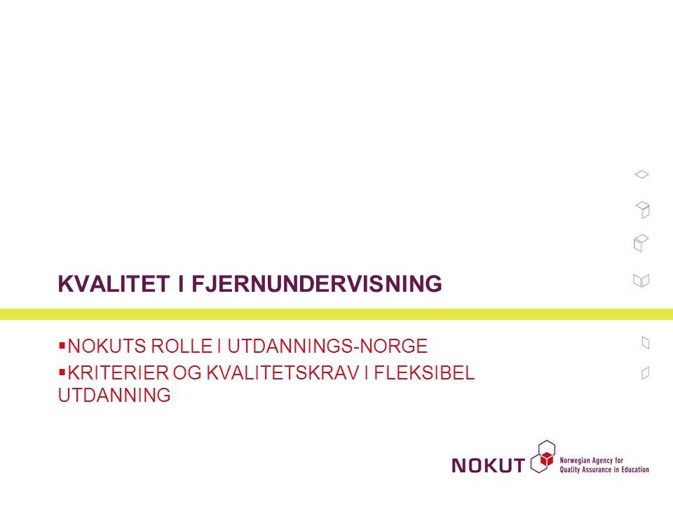 KVALITET I FJERNUNDERVISNING  NOKUTS ROLLE I UTDANNINGS-NORGE  KRITERIER OG KVALITETSKRAV I FLEKSIBEL UTDANNING