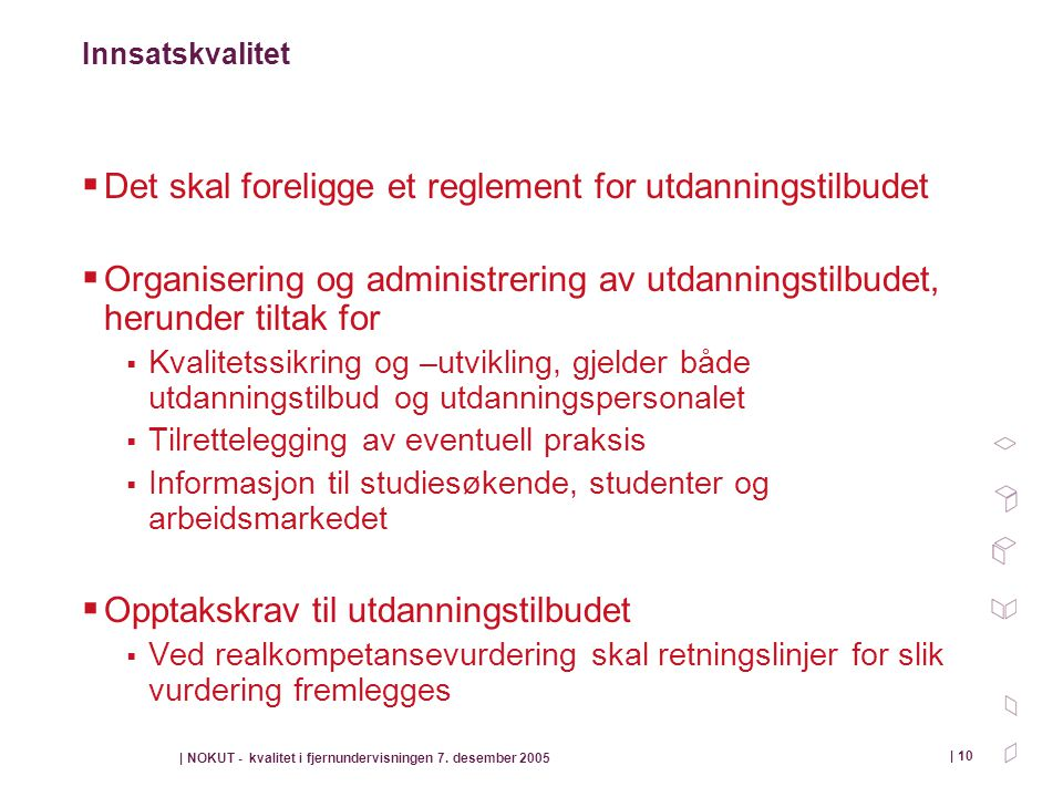 | NOKUT - kvalitet i fjernundervisningen 7. desember 2005 | 10 Innsatskvalitet  Det skal foreligge et reglement for utdanningstilbudet  Organisering