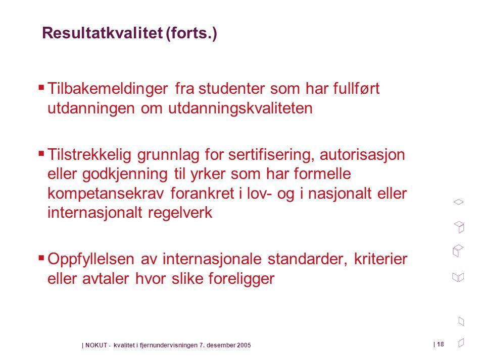 | NOKUT - kvalitet i fjernundervisningen 7. desember 2005 | 18 Resultatkvalitet (forts.)  Tilbakemeldinger fra studenter som har fullført utdanningen