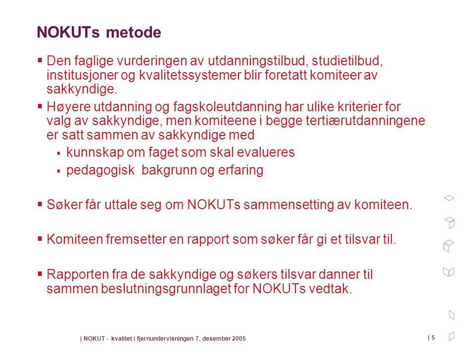 | NOKUT - kvalitet i fjernundervisningen 7. desember 2005 | 5 NOKUTs metode  Den faglige vurderingen av utdanningstilbud, studietilbud, institusjoner
